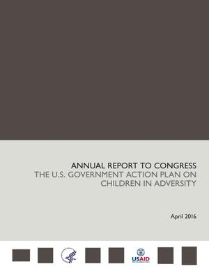 Primary view of object titled 'Annual Report to Congress: The U.S. Government Action Plan on Children in Adversity'.