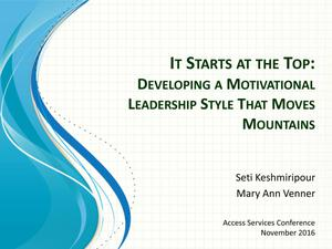 It Starts at the Top: Developing a Motivational Leadership Style That Moves Mountains