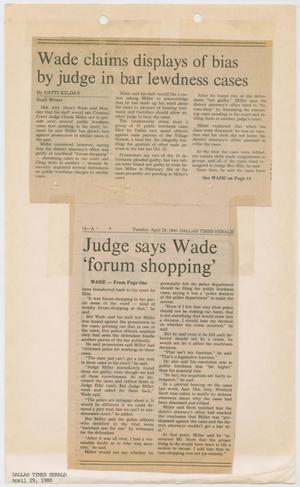 Primary view of object titled '[Newspaper Clipping: Wade claims displays of bias by judge in bar lewdness cases]'.