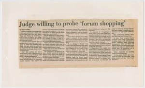 Primary view of object titled '[Newspaper Clipping: Judge willing to probe 'forum shopping']'.