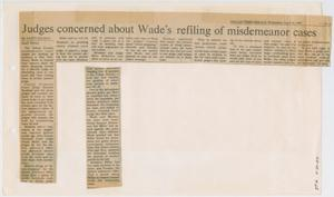 Primary view of object titled '[Newspaper Clipping: Judges concerned about Wade's refiling of misdemeanor cases]'.