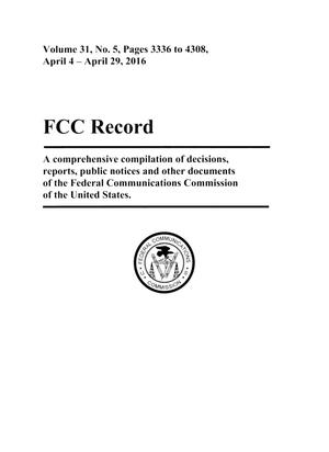 Primary view of object titled 'FCC Record, Volume 31, No. 5, Pages 3336 to 4308,  April 4 - April 29, 2016'.
