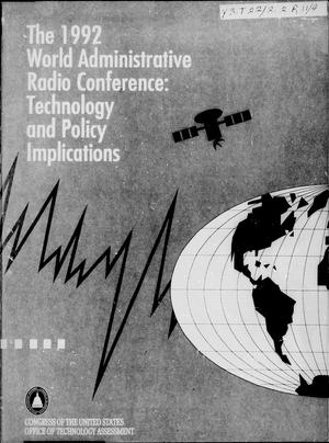 Primary view of object titled 'The 1992 World Administrative Radio Conference: technology and policy implications'.