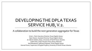 Developing the DPLA Texas Service Hub, v.2. A collaboration to build the next generation aggregator for Texas