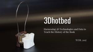3Dhotbed: Harnessing 3D Technologies and Data to Teach the History of the Book