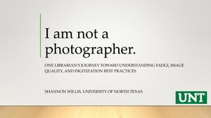 I am not a photographer. One librarian's journey toward understanding FADGI, image quality, and digitization best practices