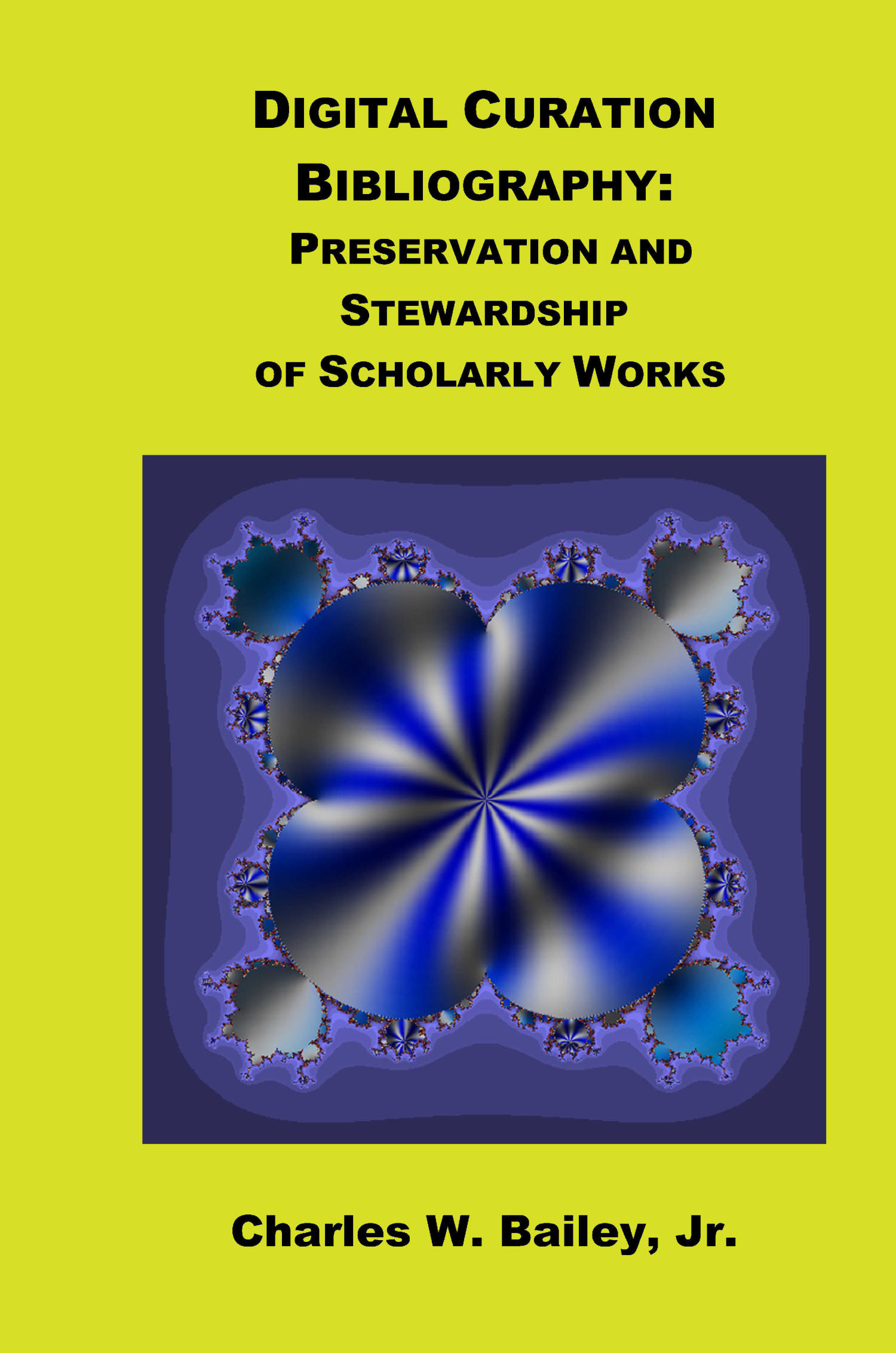 Digital Curation Bibliography: Preservation and Stewardship of Scholarly Works                                                                                                      Front Cover