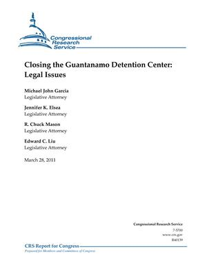 Closing the Guantanamo Detention Center: Legal Issues