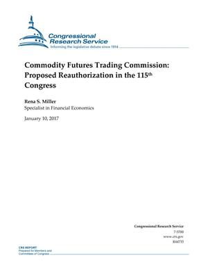 Primary view of object titled 'Commodity Futures Trading Commission: Proposed Reauthorization in the 115th Congress'.