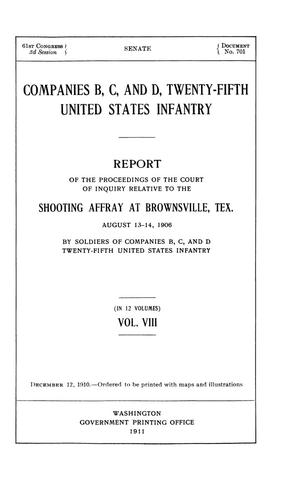 Primary view of Companies B, C, and D, Twenty-Fifth United States Infantry. Report of the Proceedings of the Court of Inquiry Relative to the Shooting Affray at Brownsville, Tex. August 13-14, 1906 by Soldiers of Companies B, C, and D Twenty-Fifth United States Infantry: Volume 8