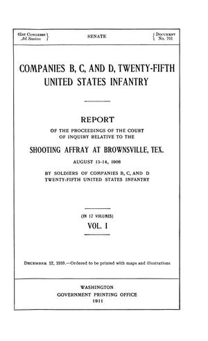 Primary view of Companies B, C, and D, Twenty-Fifth United States Infantry. Report of the Proceedings of the Court of Inquiry Relative to the Shooting Affray at Brownsville, Tex. August 13-14, 1906 by Soldiers of Companies B, C, and D Twenty-Fifth United States Infantry: Volume 1