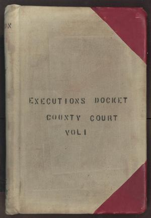 Primary view of object titled '[Executions Docket, County Court, Cooke County, 1876-1927]'.