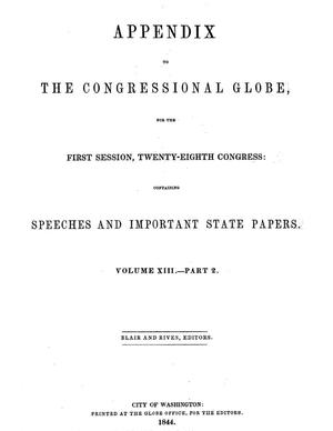 Appendix to the Congressional Globe, for the First Session, Twenty-Eighth: Containing Speeches and Important State Papers.  Volume 13. Part 2.